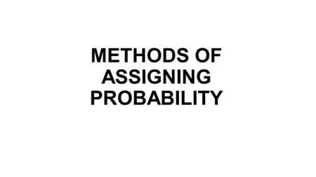METHODS OF ASSIGNING PROBABILITY. The Uniform Probability Model.