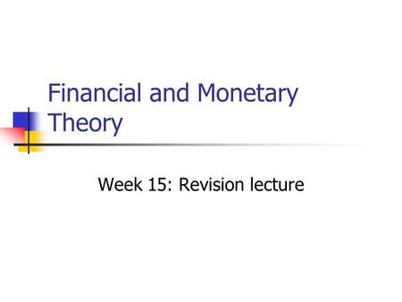 Financial and Monetary Theory Week 15: Revision lecture.