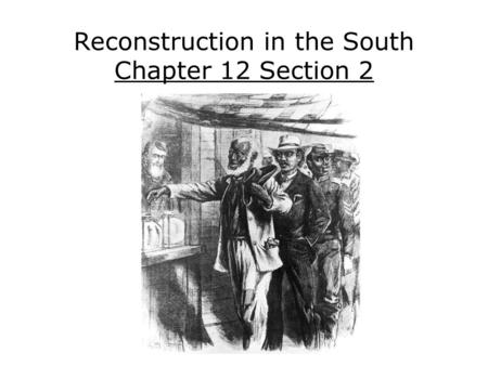 Reconstruction in the South Chapter 12 Section 2.