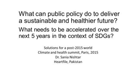 What can public policy do to deliver a sustainable and healthier future? What needs to be accelerated over the next 5 years in the context of SDGs? Solutions.