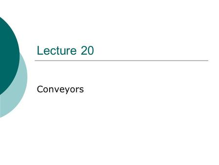 Lecture 20 Conveyors. Grain Spreaders  most common = spinner  most = electric motor driven  some use rotating auger  some natural drop of grain 