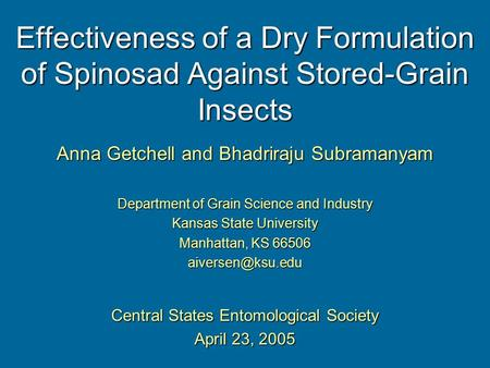 Effectiveness of a Dry Formulation of Spinosad Against Stored-Grain Insects Anna Getchell and Bhadriraju Subramanyam Department of Grain Science and Industry.