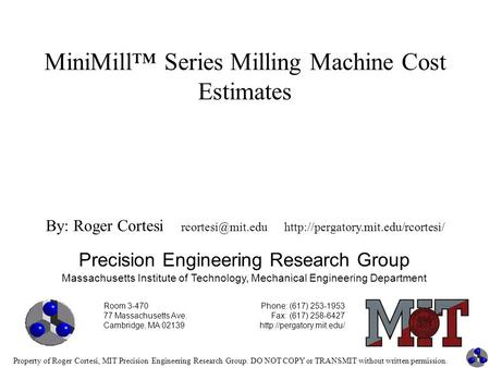 Property of Roger Cortesi, MIT Precision Engineering Research Group. DO NOT COPY or TRANSMIT without written permission. MiniMill™ Series Milling Machine.