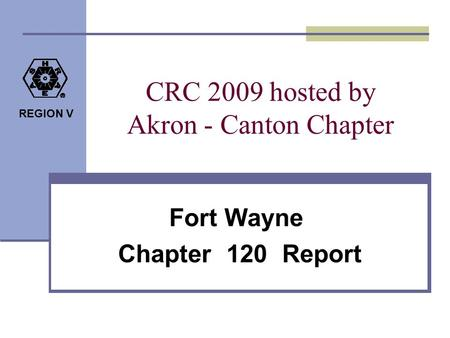REGION V CRC 2009 hosted by Akron - Canton Chapter Fort Wayne Chapter 120 Report.