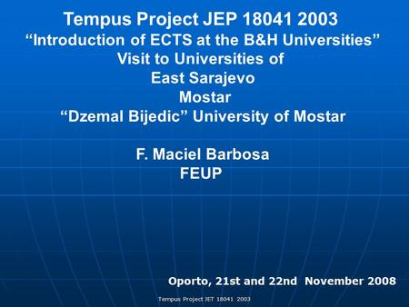 "Tempus Project JET 18041 2003 Tempus Project JEP 18041 2003 ""Introduction of ECTS at the B&H Universities"" Visit to Universities of East Sarajevo Mostar."