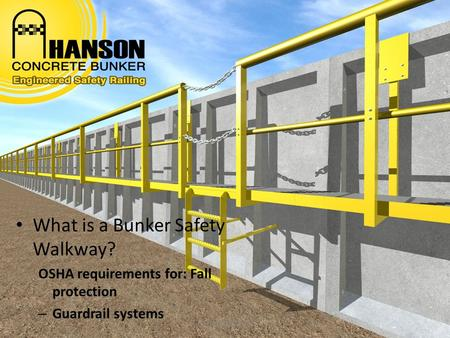 What is a Bunker Safety Walkway? OSHA requirements for: Fall protection – Guardrail systems Hansonsilo.com.