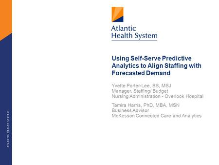 Using Self-Serve Predictive Analytics to Align Staffing with Forecasted Demand Yvette Porter-Lee, BS, MSJ Manager, Staffing/ Budget Nursing Administration.