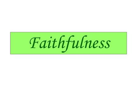 Faithfulness. Fruit of the Spirit: Gal 5 v 22 Love, joy, peace, patience, kindness, goodness, faithfulness, gentleness and self-control. Complete package.
