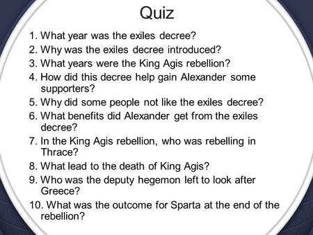 Quiz 1. What year was the exiles decree? 2. Why was the exiles decree introduced? 3. What years were the King Agis rebellion? 4. How did this decree help.