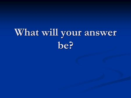 What will your answer be?. Life as a Christian means teaching & learning We are always learning more about God. We are always learning more about God.