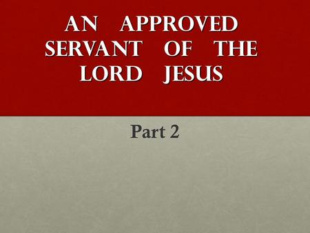 An Approved Servant Of The Lord Jesus Part 2. Scripture Text.
