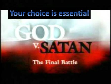 God or Satan Your choice is essential. Revelation 12:9-10 9 The great dragon was hurled down—that ancient serpent called the devil, or Satan, who leads.