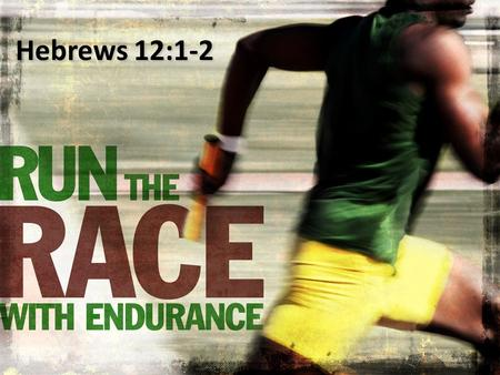Hebrews 12:1-2. Do you not know that those who run in a race all run, but one receives the prize? Run in such a way that you may obtain it. 1 Corinthians.