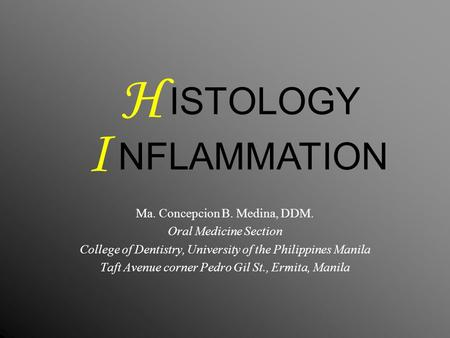 ISTOLOGY Ma. Concepcion B. Medina, DDM. Oral Medicine Section College of Dentistry, University of the Philippines Manila Taft Avenue corner Pedro Gil St.,