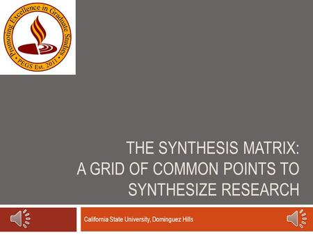 THE SYNTHESIS MATRIX: A GRID OF COMMON POINTS TO SYNTHESIZE RESEARCH California State University, Dominguez Hills.