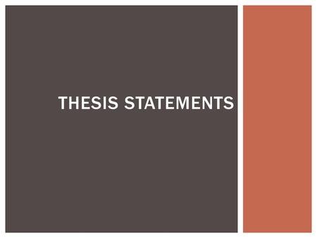 THESIS STATEMENTS. 1.States the topic and focus of the paper 2.Provides and overview of supporting points that are logically connected to the focus 3.Uses.