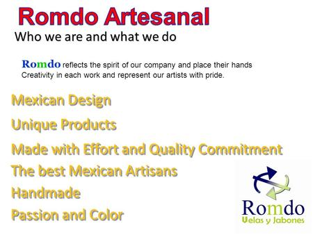 The best Mexican Artisans Passion and Color Unique Products Made with Effort and Quality Commitment HandmadeHandmade Mexican Design Who we are and what.