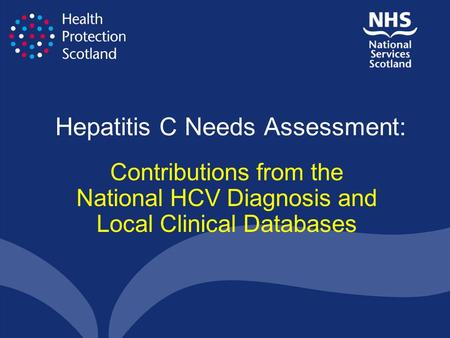 Hepatitis C Needs Assessment: Contributions from the National HCV Diagnosis and Local Clinical Databases.