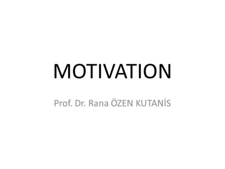 MOTIVATION Prof. Dr. Rana ÖZEN KUTANİS. What is motivation? «processes that account for an individual's intensity, direction and persistance of effort.