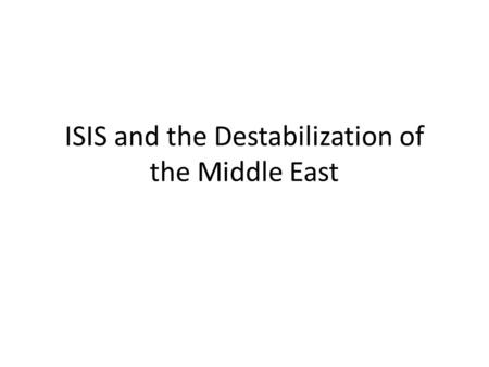 ISIS and the Destabilization of the Middle East. What is a Caliphate? Term used to describe and Islamic government, run by a Caliph, who is considered.