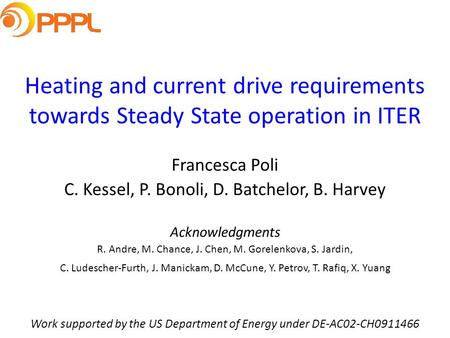 Heating and current drive requirements towards Steady State operation in ITER Francesca Poli C. Kessel, P. Bonoli, D. Batchelor, B. Harvey Work supported.