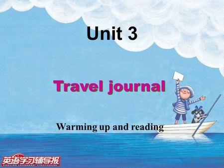 Travel journal Unit 3 Warming up and reading. 1.Do you like traveling? Why? 2. Where have you been? Free talk.