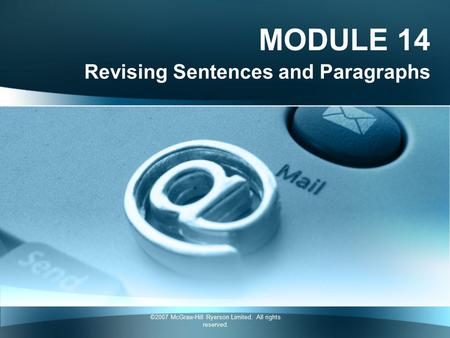 ©2007 McGraw-Hill Ryerson Limited. All rights reserved. MODULE 14 Revising Sentences and Paragraphs.