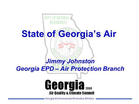 Georgia Environmental Protection Division State of Georgia's Air Jimmy Johnston Georgia EPD – Air Protection Branch.