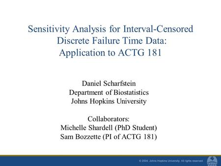 Sensitivity Analysis for Interval-Censored Discrete Failure Time Data: Application to ACTG 181 Daniel Scharfstein Department of Biostatistics Johns Hopkins.