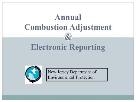 Annual Combustion Adjustment & Electronic Reporting New Jersey Department of Environmental Protection.