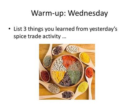 Warm-up: Wednesday List 3 things you learned from yesterday's spice trade activity …