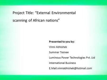 "Project Title: ""External Environmental scanning of African nations"" Presented to you by: Vinni Abhishek Summer Trainee Luminous Power Technologies Pvt."