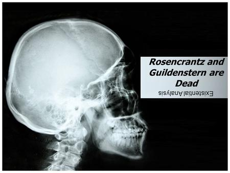 Rosencrantz and Guildenstern are Dead Existential Analysis.