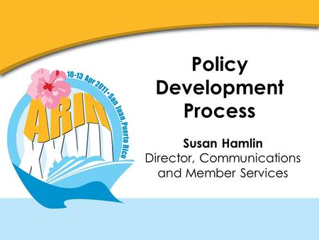 Policy Development Process Susan Hamlin Director, Communications and Member Services.