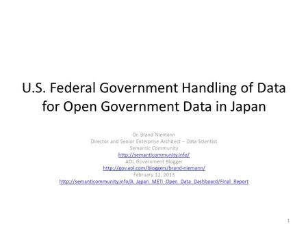 U.S. Federal Government Handling of Data for Open Government Data in Japan Dr. Brand Niemann Director and Senior Enterprise Architect – Data Scientist.
