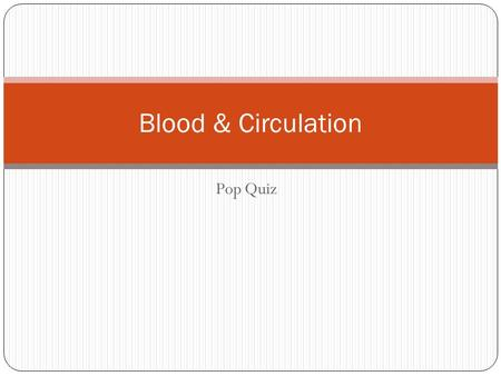Pop Quiz Blood & Circulation. Complete the diagram: Identify the parts of the cardiovascular system. Make sure your spelling is correct. Each question.