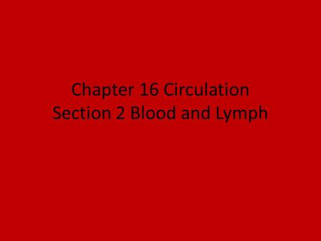 Chapter 16 Circulation Section 2 Blood and Lymph.