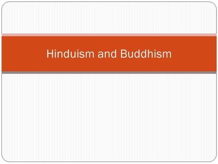 Hinduism and Buddhism. India What do you remember about the family life in ancient India?