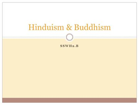 SSWH2.B Hinduism & Buddhism. Hinduism Buddhism Not founded by any one person 750 – 550 BCE:  First step in development of Hinduism = Teachers began to.