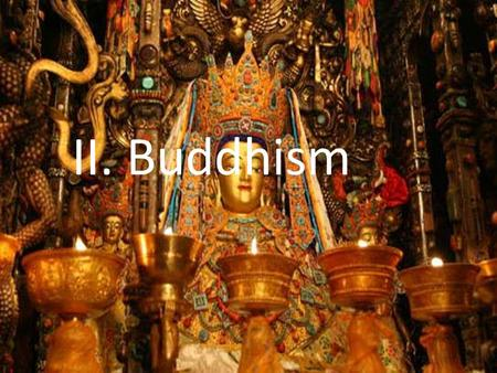 II. Buddhism. A. Origins and Beliefs 400 million followers today Started in India Majority of Buddhist today live in China and Southwest Asia.