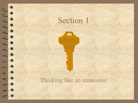 Section 1 Thinking like an economist. 4 Scarcity: limited nature of society's resources 4 Economics: the study of how society manages its scarce resources.