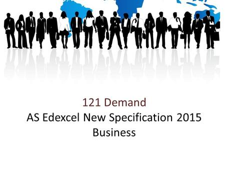121 Demand AS Edexcel New Specification 2015 Business
