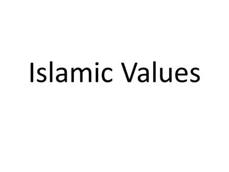 Islamic Values. Justice Central to the Qu'ranic teaching is the promotion of justice, which leads to peace and harmony.