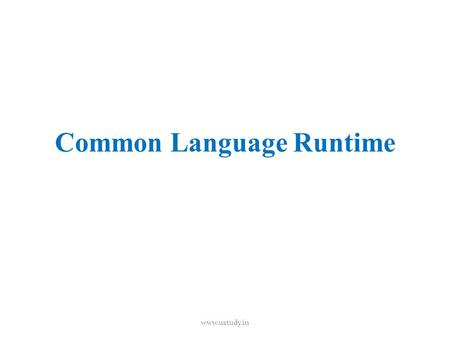 Common Language Runtime www.ustudy.in. Introduction  The common language runtime is one of the most essential component of the.Net Framework.  It acts.
