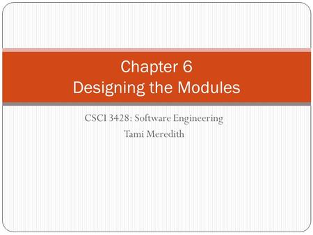 CSCI 3428: Software Engineering Tami Meredith Chapter 6 Designing the Modules.