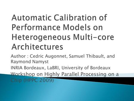 Author : Cedric Augonnet, Samuel Thibault, and Raymond Namyst INRIA Bordeaux, LaBRI, University of Bordeaux Workshop on Highly Parallel Processing on a.