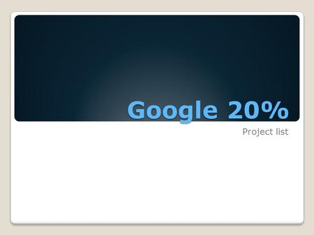Google 20% Project list. 2D Animation I will learn how to properly use buttons, use transitions, animate characters (walk cycles, talking, ext.) and add.