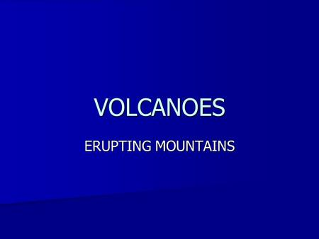 VOLCANOES ERUPTING MOUNTAINS. VOLCANOES What is a volcano? What is a volcano? A volcano is a mountain caused by erupting lava from the mantle. A volcano.