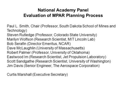 National Academy Panel Evaluation of MPAR Planning Process Paul L. Smith, Chair (Professor, South Dakota School of Mines and Technology) Steven Rutledge.