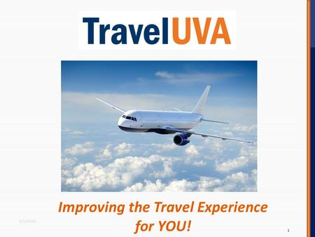 Improving the Travel Experience for YOU! 2/1/2016 1.